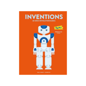 INVENTIONS : 40 IDEES REVOLUTIONNAIRES