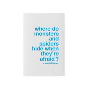 WHERE DO MONSTERS AND SPIDERS HIDE WHEN THEY RE AFRAID